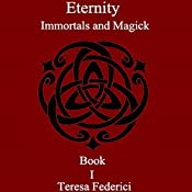 Eternity: Immortals and Magick, Book 1 | [Teresa Federici]