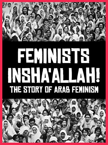 Feminists Insha'allah! The Story of Arab Feminism