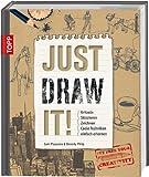Just Draw It!: Kritzeln Skizzieren Zeichnen Coole Techniken einfach erlernen