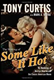 img - for The Making of Some Like It Hot: My Memories of Marilyn Monroe and the Classic American Movie [Hardcover] [2009] (Author) Tony Curtis book / textbook / text book