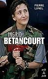 echange, troc Pierre Lunel - Ingrid Betancourt, les pièges de la liberté