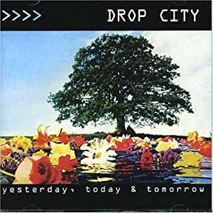 Drop City - Yesterday, Today and Tomorrow - Amazon.com Music