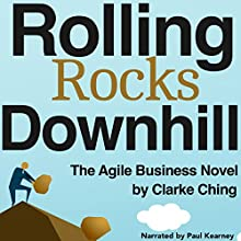 Rolling Rocks Downhill: The Fastest, Easiest, and Most Entertaining Way to Learn Agile and Lean Audiobook by Clarke Ching Narrated by Paul Kearney