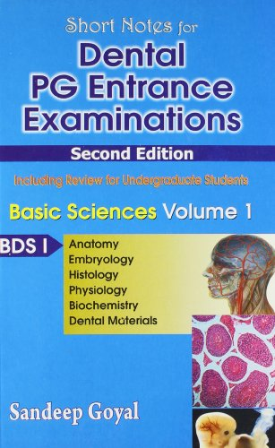 Short Nots for Dental PG Entrance Examinations, Basic Sciences, Vol. 1 BDS-I (Anatomy, Embryology, Histology, Physiology, Biochemistry, Dental Materials)