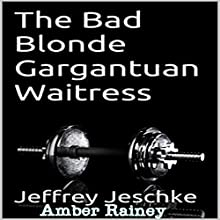 The Bad Blonde Gargantuan Waitress (       UNABRIDGED) by Jeffrey Jeschke Narrated by Amber Rainey