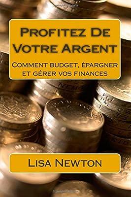 Profitez De Votre Argent: Comment budget, épargner et gérer vos finances de Lisa Newton