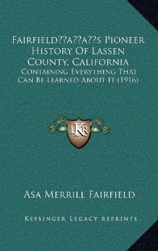 Fairfieldacentsa -A Centss Pioneer History of Lassen County, Fairfieldacentsa -A Centss Pioneer History of Lassen County, California California: Conta