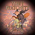 A Hat Full of Sky: Discworld Book 32, (Discworld Childrens Book 3) (       UNABRIDGED) by Terry Pratchett Narrated by Stephen Briggs