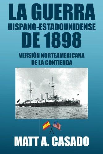 La Guerra Hispano-Estadounidense de 1898.: Version Norteamericana de La Contienda