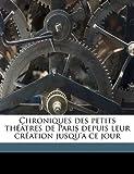 img - for Chroniques des petits th  tres de Paris depuis leur cr ation jusq 'a ce jour (French Edition) book / textbook / text book