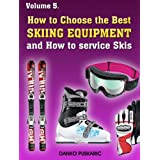 How to Choose the Best Skiing Equipment and How to service Skis - The Truth About Skiing ~ Danko Puskaric