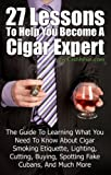 27 Lessons To Help You Become A Cigar Expert