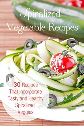 Spiralizer Cooking: Spiralized Vegetable Recipes: 30 Recipes that Incorporate Tasty and Healthy Spiralized Veggies by Susan Reynolds