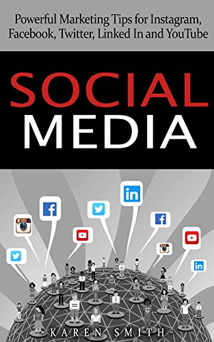 Social Media: Powerful Marketing Tips for Instagram, Facebook, Twitter, Linked In and YouTube (social media, Instagram, Facebook)