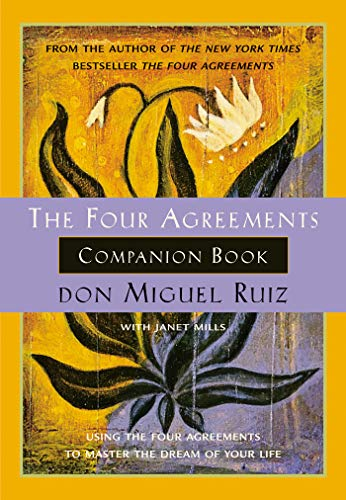 The Four Agreements Companion Book: Using the Four Agreements to Master the Dream of Your Life (Toltec Wisdom), Ruiz, don Miguel; Mills, Janet