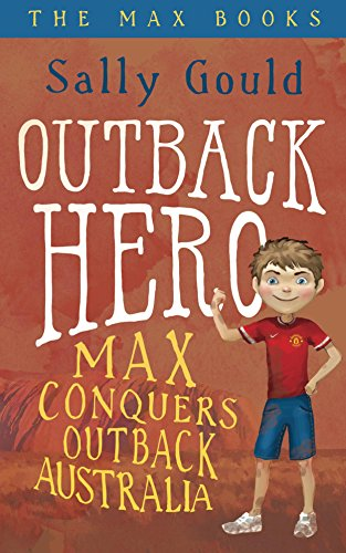 Outback Hero: Max conquers outback Australia by Sally Gould