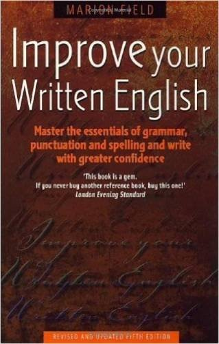 Improve Your Written English 5th Edition: Master the Essentials of Grammar; Punctuation and Spelling and Write with Greater Confidence (How to)