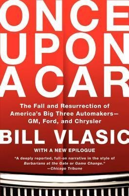 -once-upon-a-car-the-fall-and-resurrection-of-americas-big-three-automakers-gm-ford-and-chrysler-by-