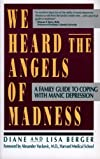 We Heard the Angels of Madness : A Family Guide to Coping With Manic Depression