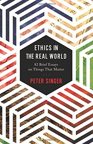 Ethics in the Real World: 82 Brief Essays on Things That Matter PDF Download Free