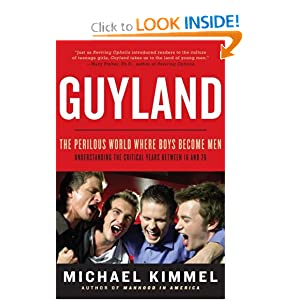 Guyland: The Perilous World Where Boys Become Men [Hardcover]