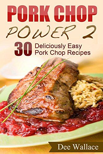 Pork Chop Power 2: 30 Deliciously Easy Pork Chop Recipes (Power Cooking Series) by Dee Wallace
