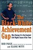 img - for The Black-White Achievement Gap: Why Closing It Is the Greatest Civil Rights Issue of Our Time by Paige, Dr. Rod, Witty, Dr. Elaine (February 1, 2010) Hardcover book / textbook / text book