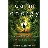 Calm Energy: How People Regulate Mood with Food and Exerciseby Robert E. Thayer Ph.D