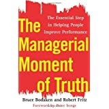 The Managerial Moment of Truth: The Essential Step in Helping People Improve Performance ~ Bruce Bodaken