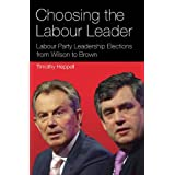 Choosing the Labour Leader: Labour Party Leadership Elections from Wilson to Brown (International Library of Political...