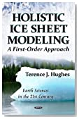 Holistic Ice Sheet Modeling: A First-Order Approach (Earth Sciences in the 21st Century: Physics Research and E)