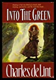 Into the Green (0312856725) by Charles de Lint