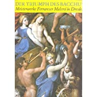 Der Triumph des Bacchus. Meisterwerke Ferrareser Malerei in Dresden 1480 - 1620