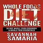 Whole Foods Diet Challenge: 30 Day Whole Food Cookbook | Savannah Samaria