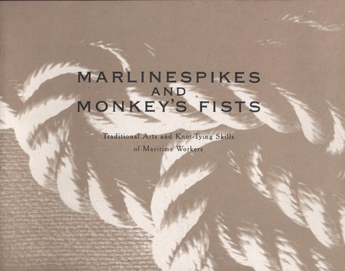 Marlinespikes and Monkey's Fists: Traditional Arts and Knot-Tying Skills of Maritime Workers