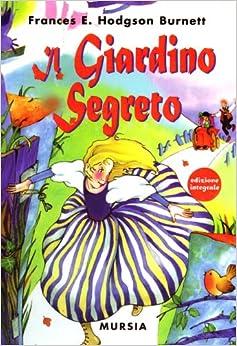 Il giardino segreto: Amazon.co.uk: Frances H. Burnett ...