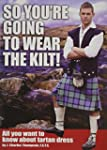 So You're Going to Wear the Kilt!: Al...