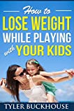 How to Lose Weight While Playing with Your Kids