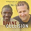 Divine Collision: An African Boy, An American Lawyer, and Their Remarkable Battle for Freedom Audiobook by Jim Gash Narrated by Brandon Batchelar, Jason White