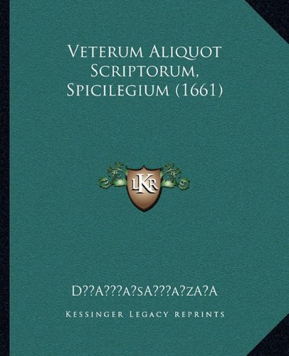 Veterum Aliquot Scriptorum, Spicilegium (1661)