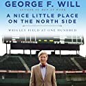 A Nice Little Place on the North Side: Wrigley Field at One Hundred (       UNABRIDGED) by George Will Narrated by Mark Deakins