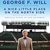 A Nice Little Place on the North Side: Wrigley Field at One Hundred | [George Will]