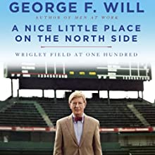 A Nice Little Place on the North Side: Wrigley Field at One Hundred Audiobook by George Will Narrated by Mark Deakins