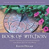 Book of Witchery: Spells, Charms & Correspondences for Every Day of the Week ~ Ellen Dugan