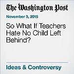 So What If Teachers Hate No Child Left Behind? | Glen Finland
