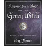 Mansions of the Moon for the Green Witch: A Complete Book of Lunar Magicby Ann Moura