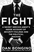The fight : a Secret Service agent's inside account of security failings and the political machine