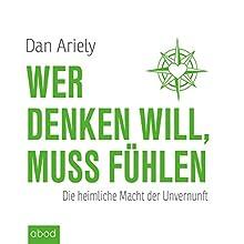 Wer denken will, muss fühlen: Die heimliche Macht der Unvernunft Hörbuch von Dan Ariely Gesprochen von: Martin Harbauer