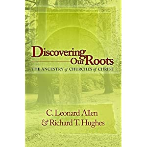 Discovering Our Roots: The Ancestry of Churches of Christ Crawford Leonard Allen