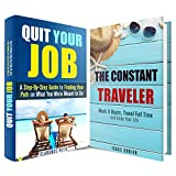 Quit Your Job and Travel Box Set: Find Your Path On What You Were Meant To Do, Travel Full Time, and Enjoy Your Life (Freelance & Freedom)